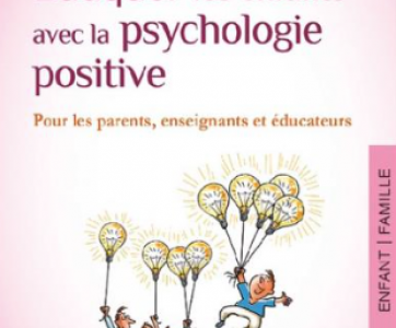 Livre Eduquer les enfants avec la psychologie positive de Juliz Bazinet
